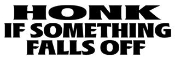 Honk If Something Falls Off Decal Sticker