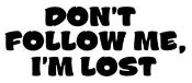 Don't Follow Me I'm Lost Decal Sticker