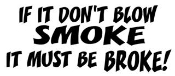If It Dont Blow Smoke It Must Be Broke Decal Sticker