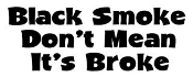 Black Smoke Dont Mean Its Broke 2 Decal Sticker