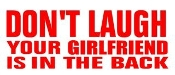 Don't Laugh Your Girlfriend Is In The Back Decal Sticker
