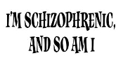 I'm Schizophrenic And So Am I Decal Sticker