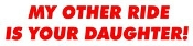 My Other Ride Is Your Daughter Decal Sticker