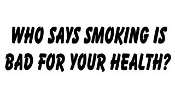 Who Say's Smoking Is Bad For Your Health Decal Sticker