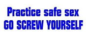 Practice Safe Sex Go Screw Yourself Decal Sticker