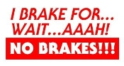 I Brake For wait aaah No Brakes - v2 Decal Sticker