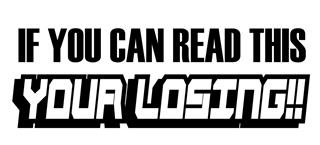 If You Can Read This Your Losing - v2 Decal Sticker