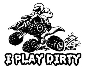 I Play Dirty ATV Decal Sticker