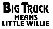 Big Truck Little Willie Decal Sticker
