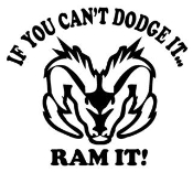 If You Cant Dodge It Ram It Decal Sticker