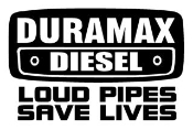 Duramax Diesel Loud Pipes Save Lives Decal Sticker
