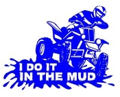I Do It In The Mud ATV Decal Sticker