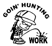 Goin Hunting Piss On Work Decal Sticker