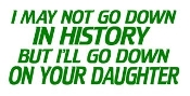 I'll Go Down On Your Daughter Decal Sticker