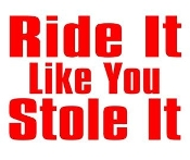 Ride It Like You Stole It Decal Sticker