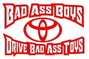 Bad Ass Boys Drive Toyota v3 Decal Sticker