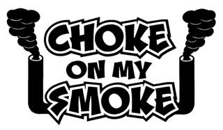 Choke On My Smoke Decal Sticker