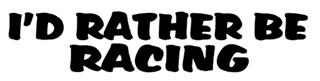 Id Rather Be Racing Decal Sticker