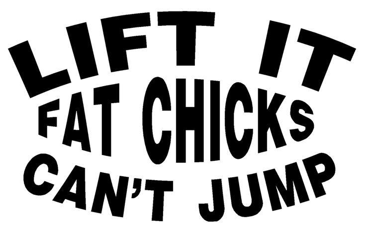 Lift it fat chicks cant jump decal sticker