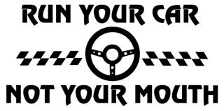 Run Your Car Not Your Mouth  Decal Sticker